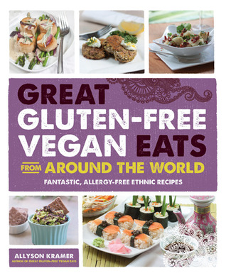 Great Gluten-Free Vegan Eats from Around The World by Allyson Kramer