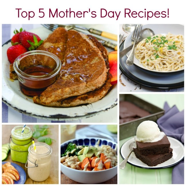 Your TOP 5 Healthy Mother's Day Recipes! #vegan #recipes #mothersday #frenchtoast #fettuccine #greensmoothie #saladbowl #brownies #plantbased #oilfree www.plantpoweredkitchen.com